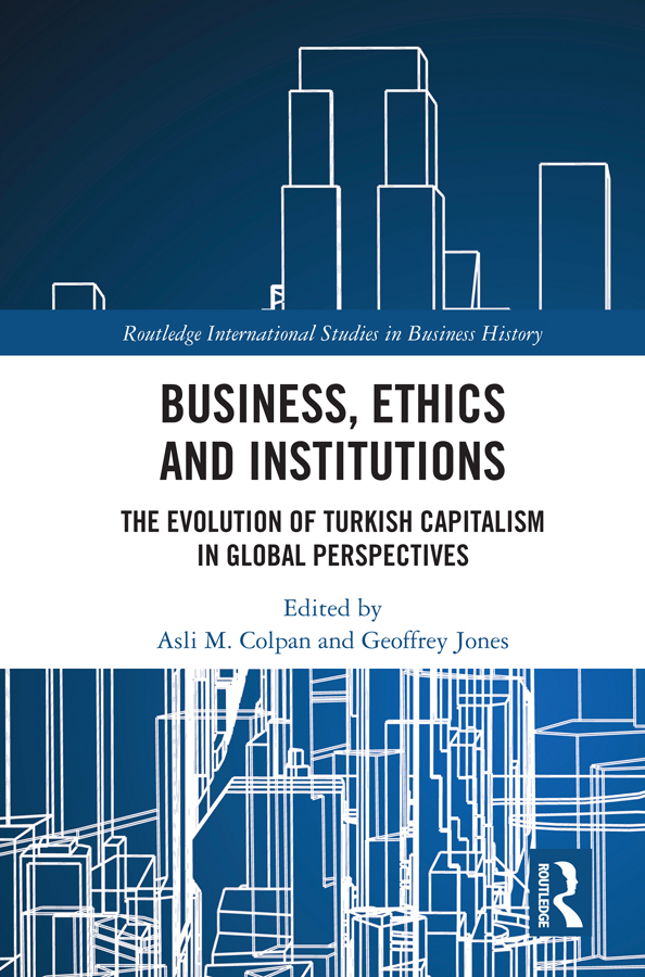 Business, Ethics and Institutions: The Evolution of Turkish Capitalism in Global Perspectives, 1st Edition (Hardback) book cover