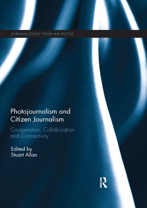 Photojournalism and Citizen Journalism: Co-operation, Collaboration and Connectivity book cover