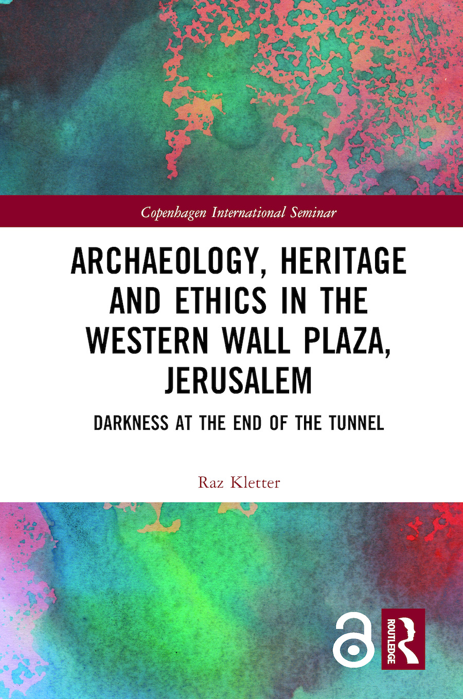 Archaeology, Heritage and Ethics in the Western Wall Plaza, Jerusalem: Darkness at the End of the Tunnel book cover