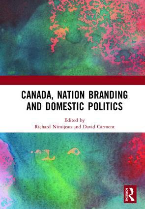 Canada, Nation Branding and Domestic Politics: 1st Edition (Hardback) book cover