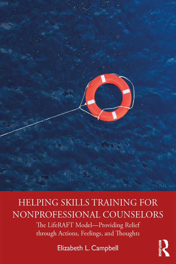 Helping Skills Training for Nonprofessional Counselors: The LifeRAFT Model—Providing Relief through Actions, Feelings, and Thoughts book cover