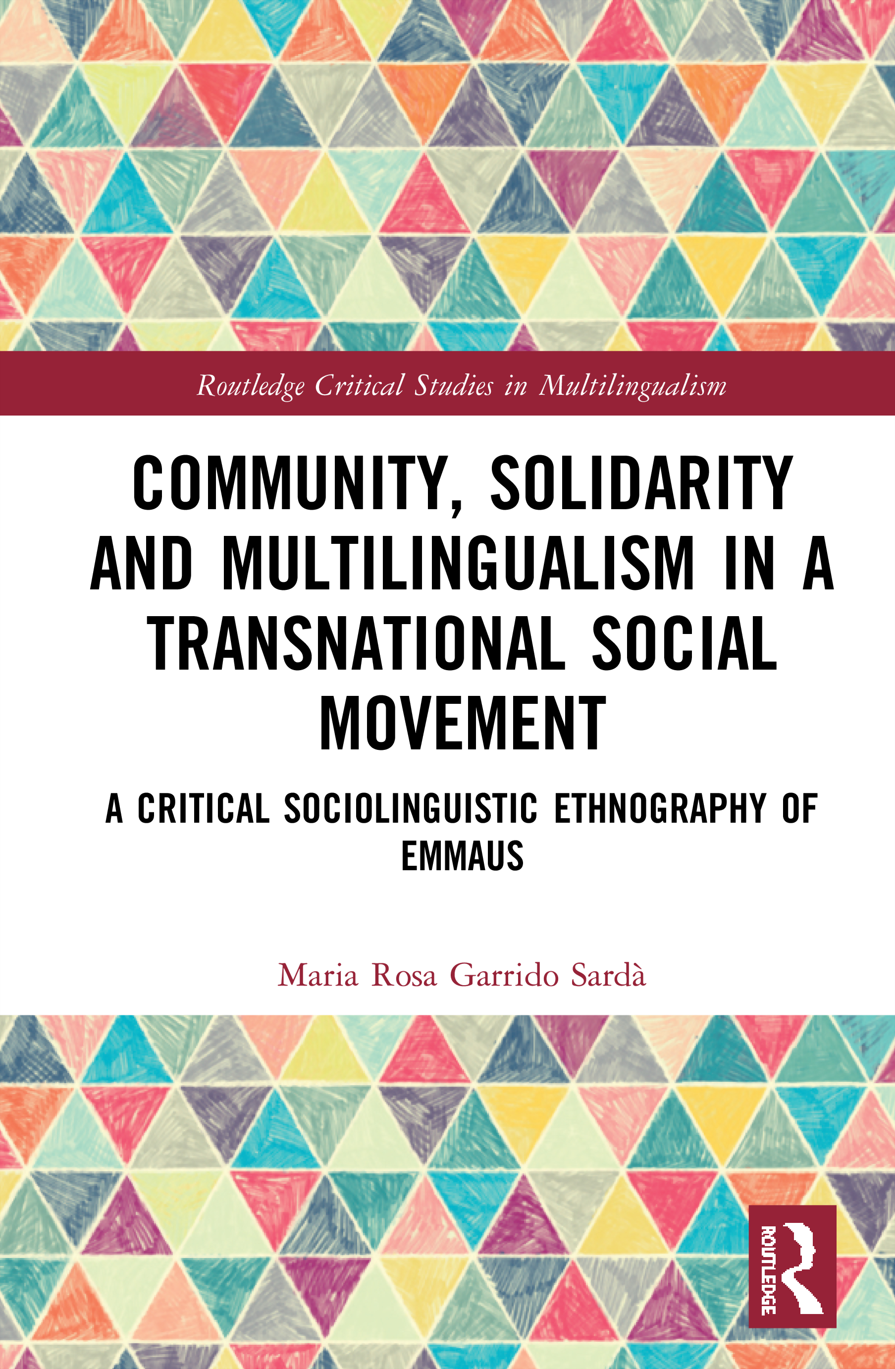 Community, Solidarity and Multilingualism in a Transnational Social Movement: A Critical Sociolinguistic Ethnography of Emmaus book cover