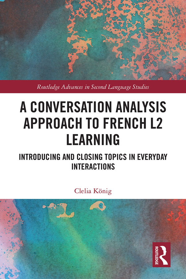A Conversation Analysis Approach to French L2 Learning: Introducing and Closing Topics in Everyday Interactions book cover
