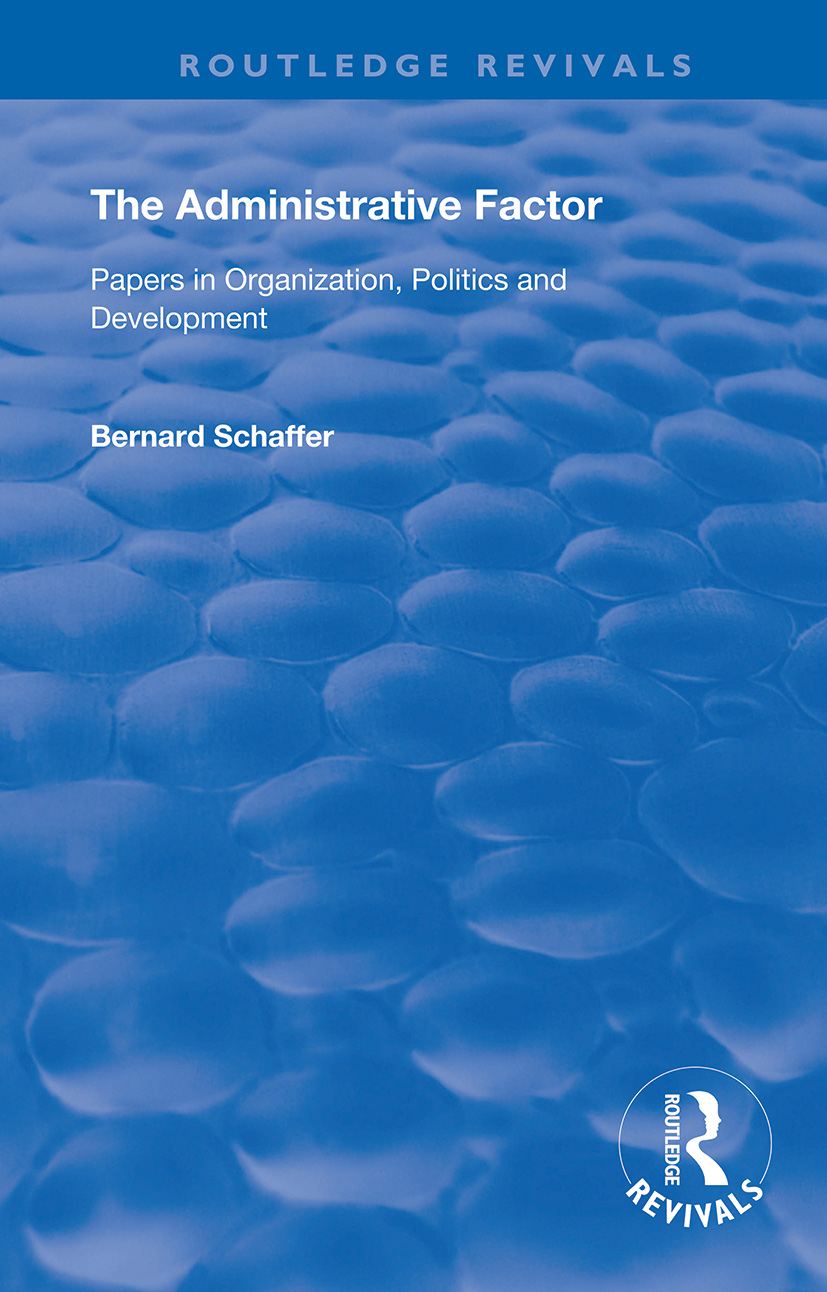 The Administrative Factor: Papers in Organization, Politics and Development book cover
