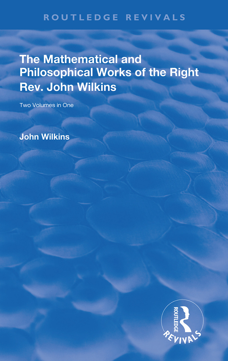 The Mathematical and Philosophical Works of the Right Rev. John Wilkins: 1st Edition (Hardback) book cover