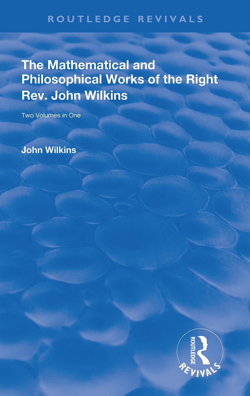 The Mathematical and Philosophical Works of the Right Rev. John Wilkins book cover