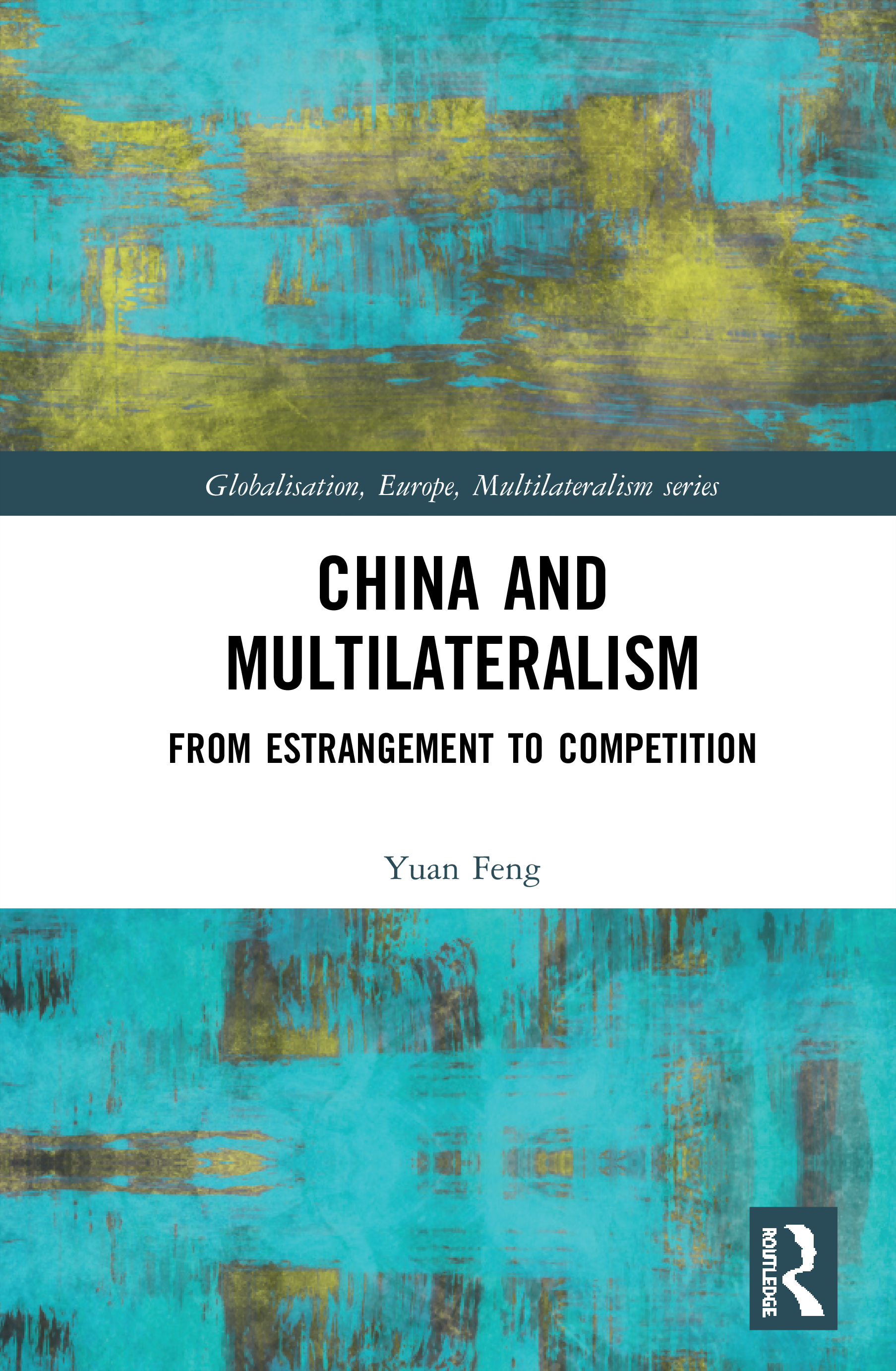 China and Multilateralism: From Estrangement to Competition, 1st Edition (Hardback) book cover