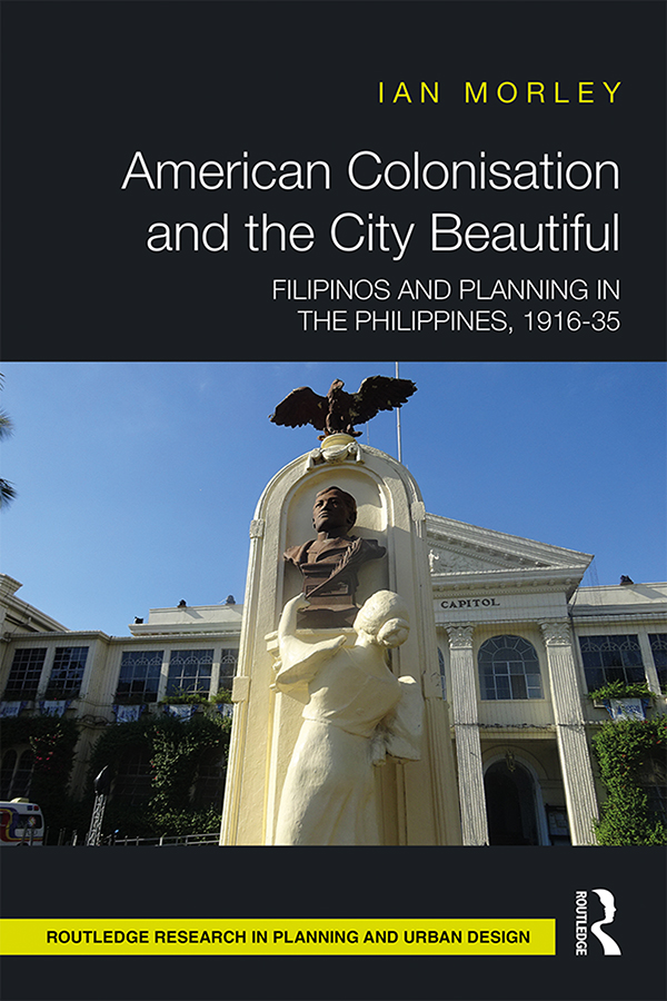 American Colonisation and the City Beautiful: Filipinos and Planning in the Philippines, 1916-35 book cover
