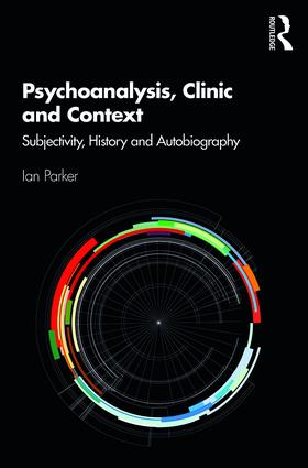 Psychoanalysis, Clinic and Context: Subjectivity, History and Autobiography, 1st Edition (Paperback) book cover