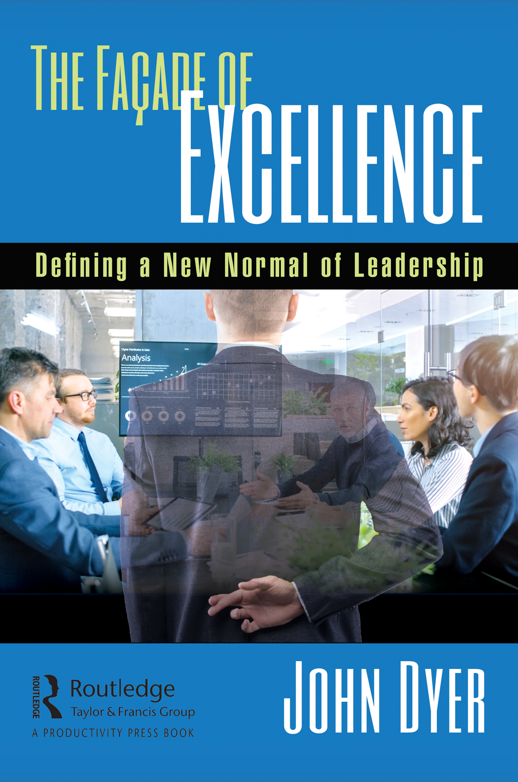 The Façade of Excellence: Defining a New Normal of Leadership book cover