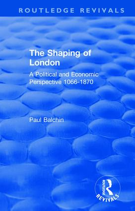 The Shaping of London: A Political and Economic Perspective 1066-1870, 1st Edition (Paperback) book cover