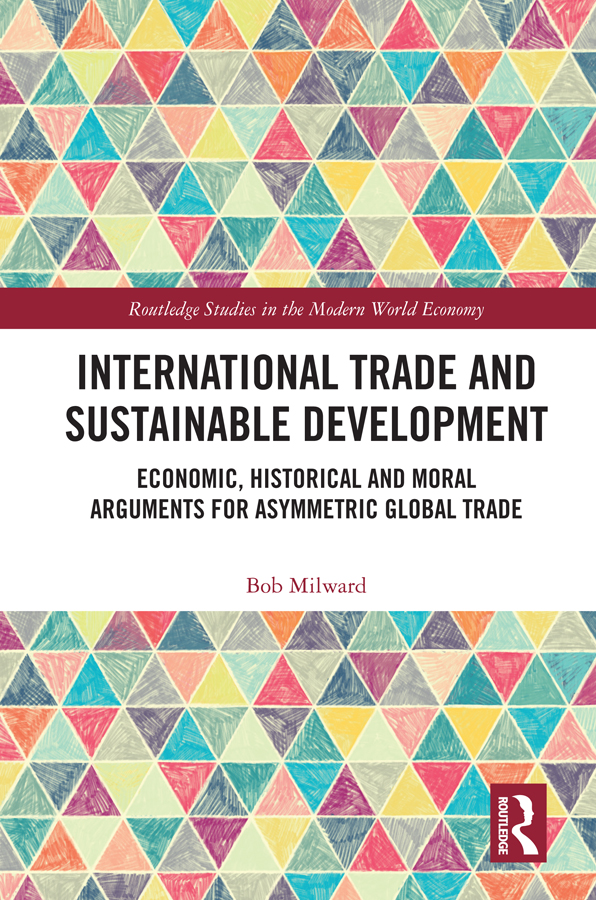 International Trade and Sustainable Development: Economic, Historical and Moral Arguments for Asymmetric Global Trade book cover