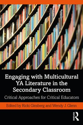 Engaging with Multicultural YA Literature in the Secondary Classroom: Critical Approaches for Critical Educators, 1st Edition (Paperback) book cover