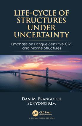 Life-Cycle of Structures Under Uncertainty: Emphasis on Fatigue-Sensitive Civil and Marine Structures book cover