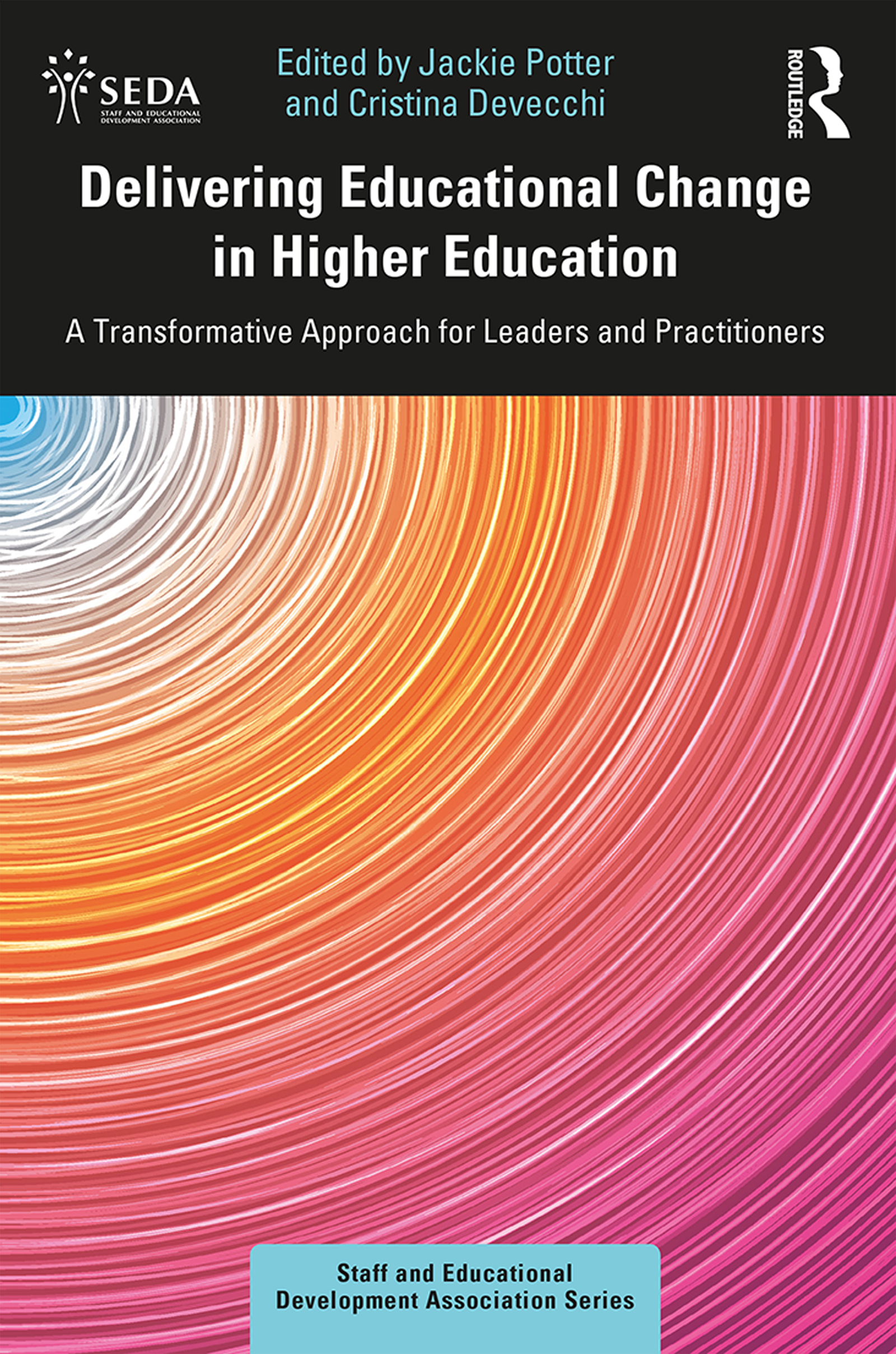 Delivering Educational Change in Higher Education: A Transformative Approach for Leaders and Practitioners, 1st Edition (Hardback) book cover