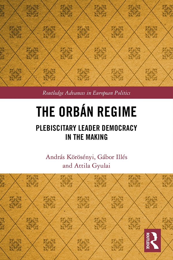 The Orbán Regime: Plebiscitary Leader Democracy in the Making, 1st Edition (Hardback) book cover