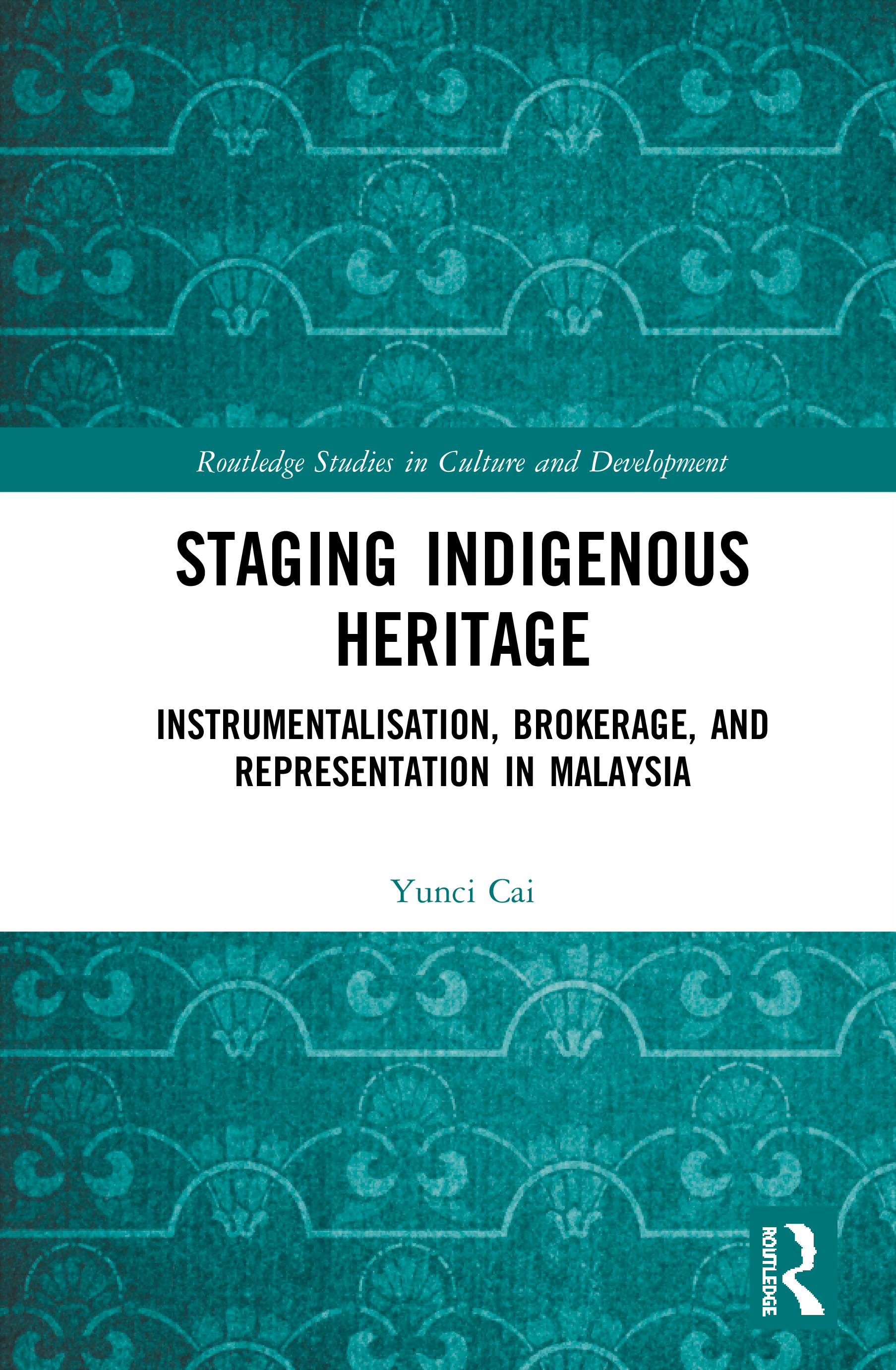 Staging Indigenous Heritage: Instrumentalisation, Brokerage and Representation in Malaysia, 1st Edition (Hardback) book cover