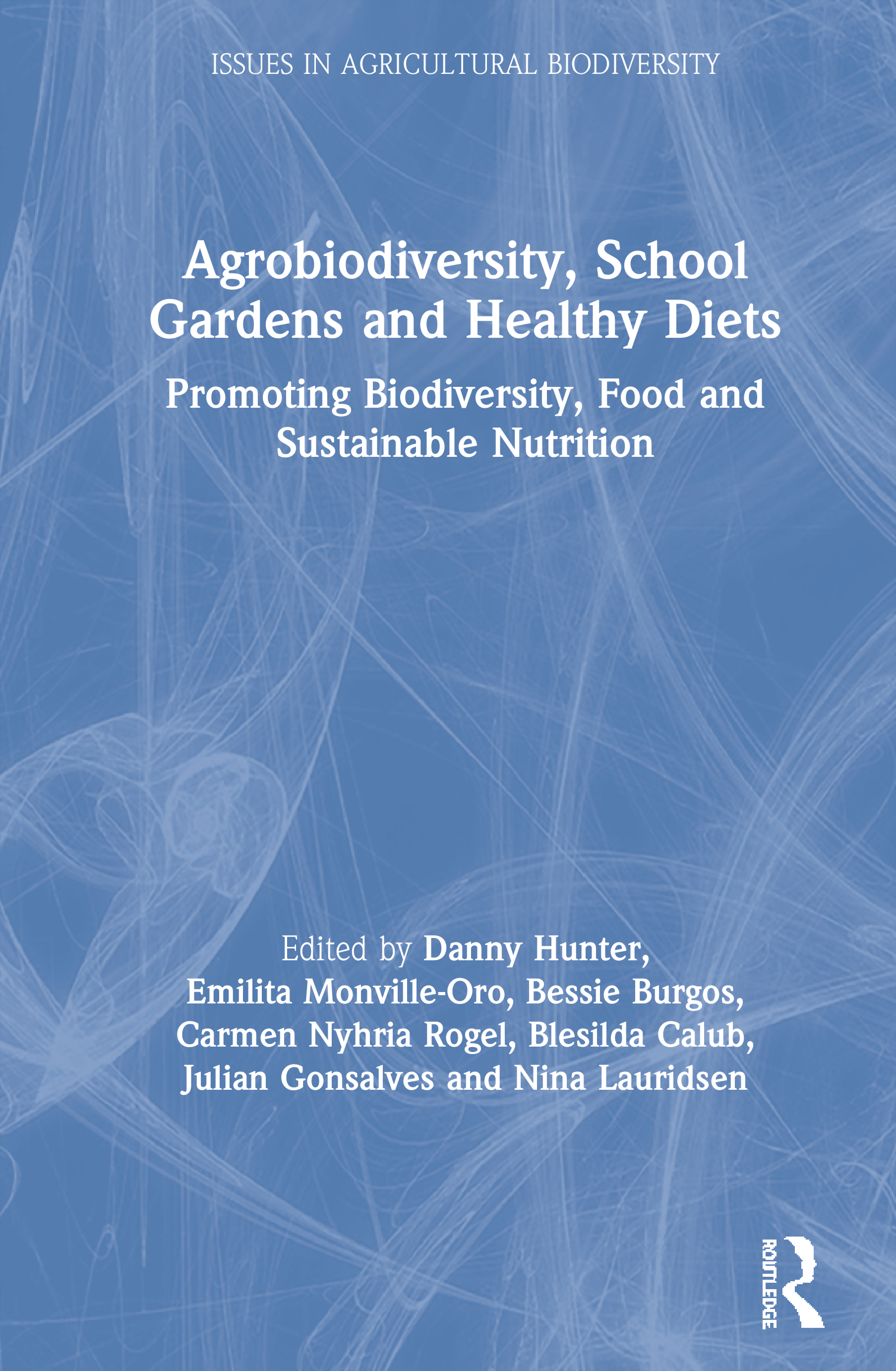 Agrobiodiversity, School Gardens and Healthy Diets: Promoting Biodiversity, Food and Sustainable Nutrition book cover