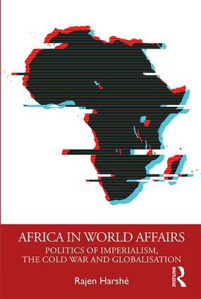 Africa in World Affairs: Politics of Imperialism, the Cold War and Globalisation, 1st Edition (e-Book) book cover