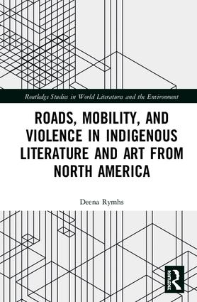 Roads, Mobility, and Violence in Indigenous Literature and Art from North America: 1st Edition (Hardback) book cover