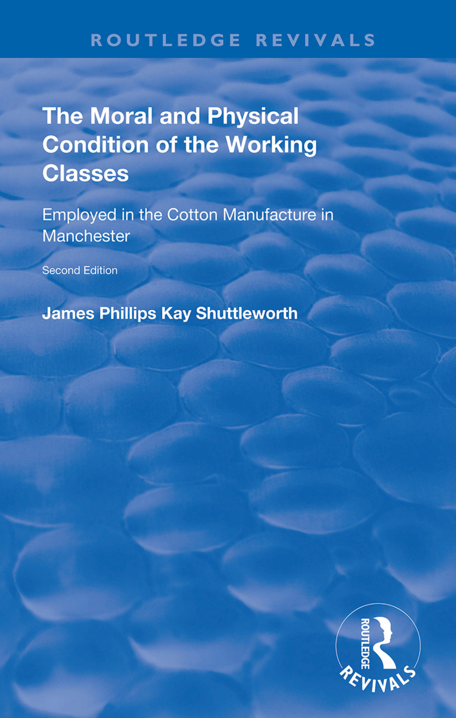 The Moral and Physical Condition of the Working Classes Employed in the Cotton Manufacture of Manchester: 1st Edition (Hardback) book cover