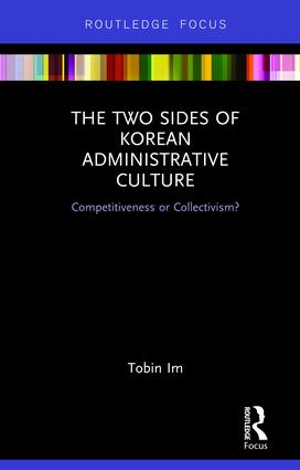 The Two Sides of Korean Administrative Culture: Competitiveness or Collectivism? book cover