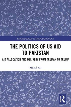 The Politics of US Aid to Pakistan: Aid Allocation and Delivery from Truman to Trump book cover