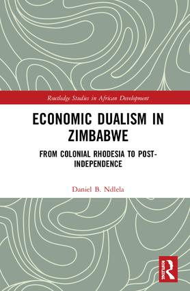 Economic Dualism in Zimbabwe: From Colonial Rhodesia to Post-Independence, 1st Edition (Hardback) book cover
