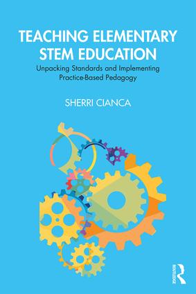 Teaching Elementary STEM Education: Unpacking Standards and Implementing Practice-Based Pedagogy book cover