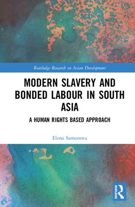 Modern Slavery and Bonded Labour in South Asia: A Human Rights-Based Approach, 1st Edition (Hardback) book cover