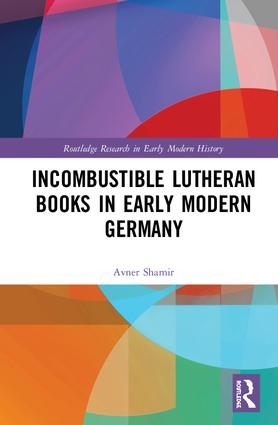 Incombustible Lutheran Books in Early Modern Germany book cover