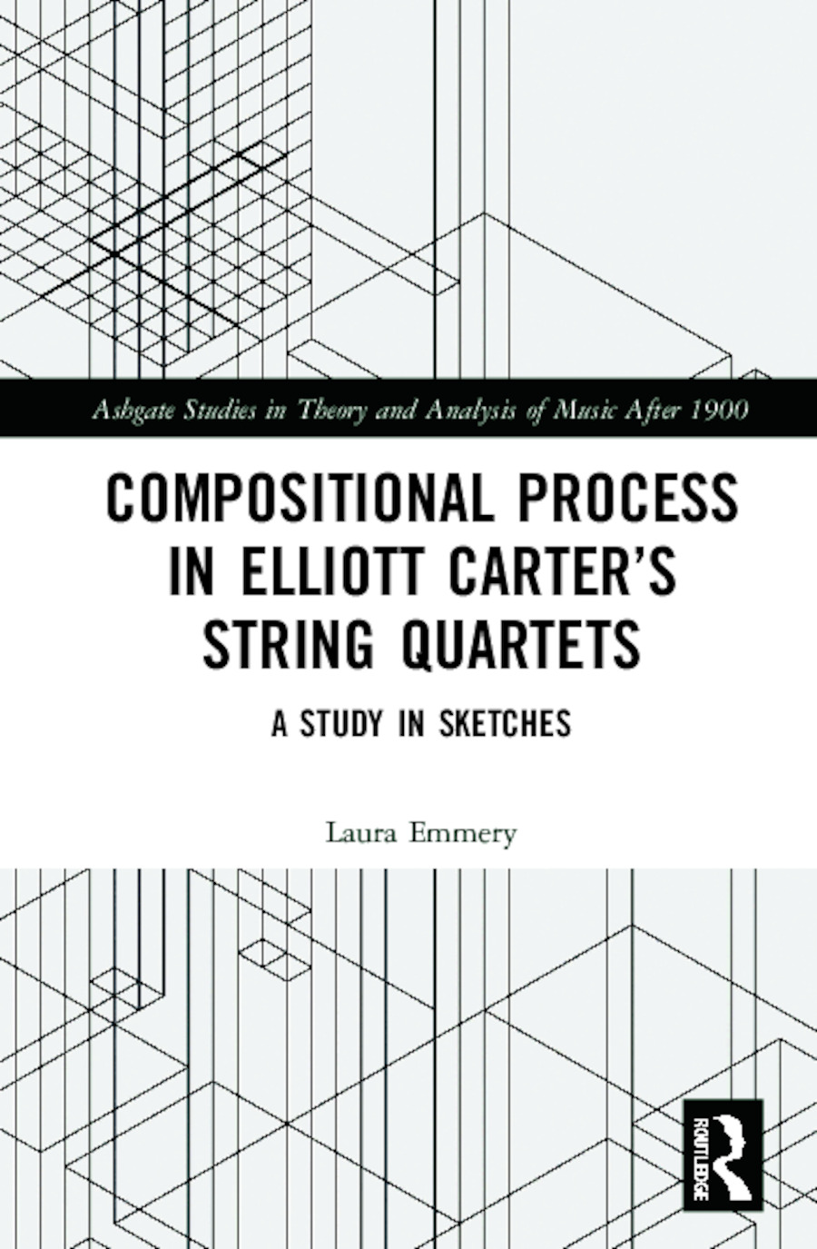 Compositional Process in Elliott Carter's String Quartets: A Study in Sketches book cover