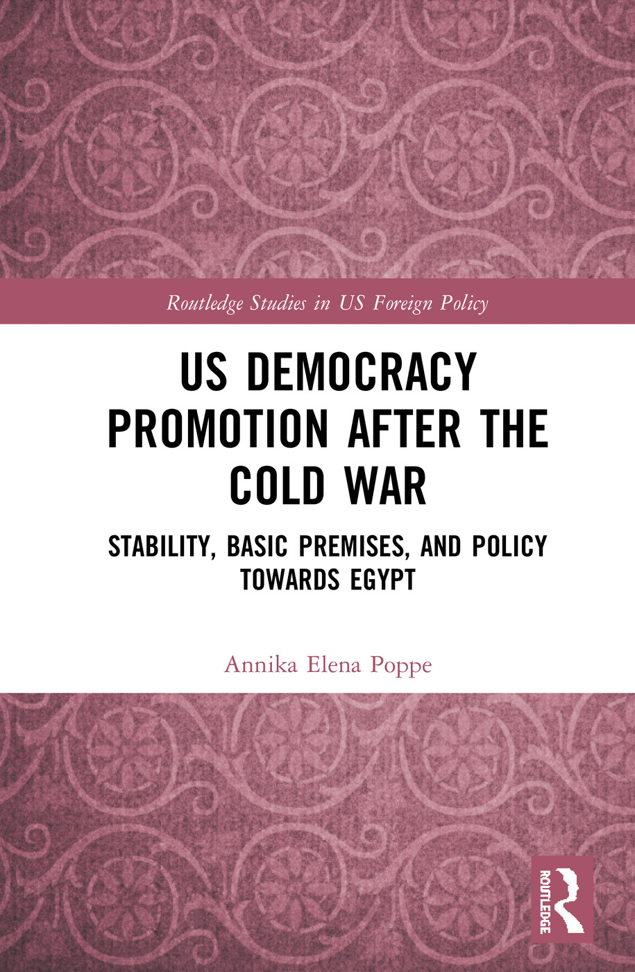 US Democracy Promotion after the Cold War: Stability, Basic Premises, and Policy toward Egypt book cover