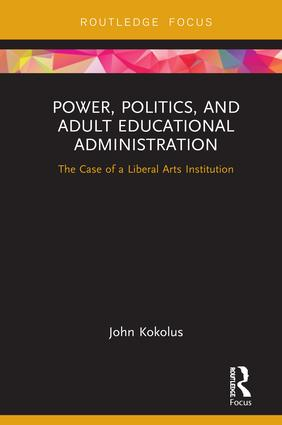 Power, Politics, and Adult Educational Administration: The Case of a Liberal Arts Institution, 1st Edition (Hardback) book cover