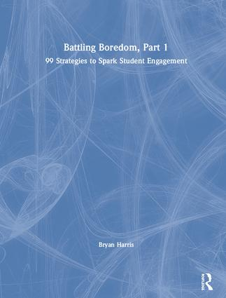 Battling Boredom, Part 1: 99 Strategies to Spark Student Engagement book cover