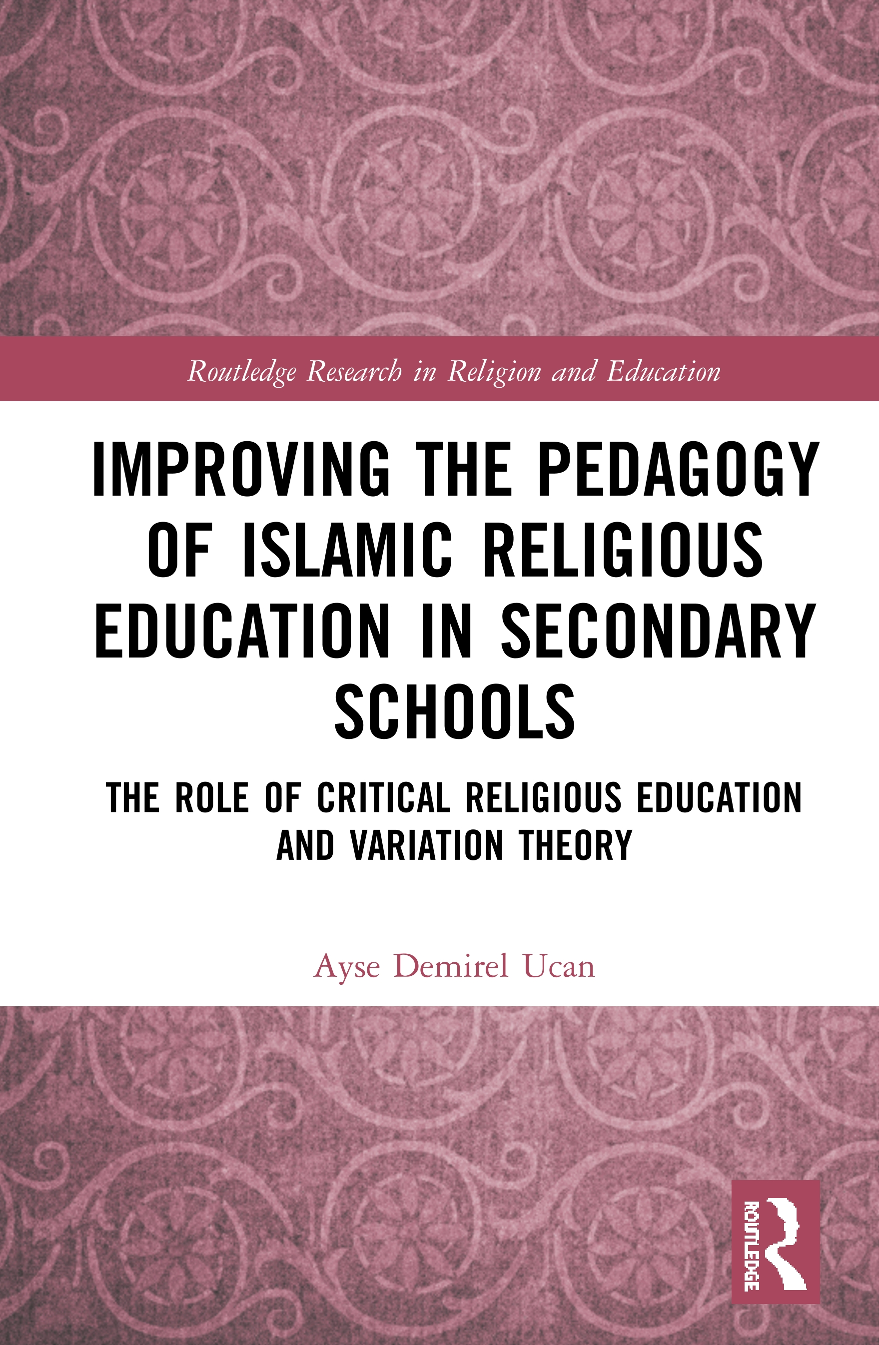 Improving the Pedagogy of Islamic Religious Education in Secondary Schools: The Role of Critical Religious Education and Variation Theory book cover