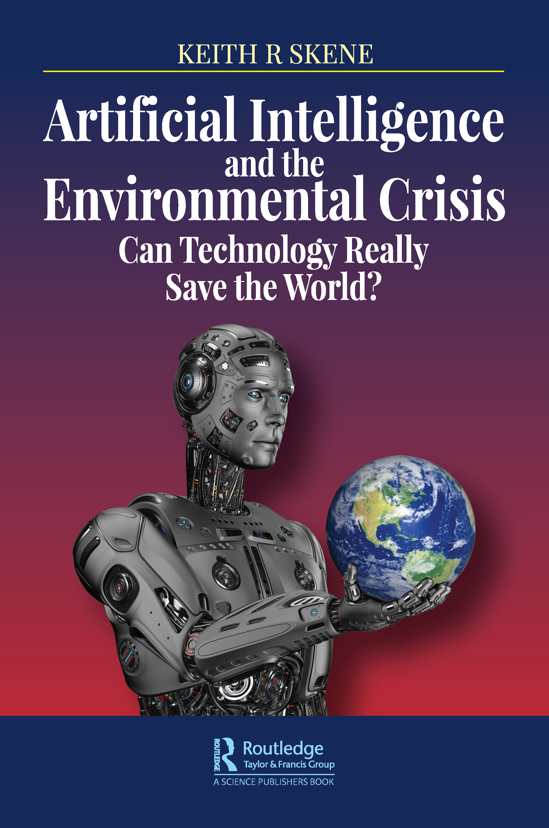 Artificial Intelligence and the Environmental Crisis: Can Technology Really Save the World? book cover