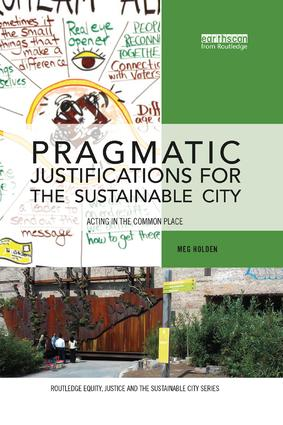 Pragmatic Justifications for the Sustainable City: Acting in the common place, 1st Edition (Paperback) book cover