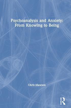 Psychoanalysis and Anxiety: From Knowing to Being book cover