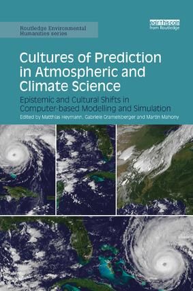 Cultures of Prediction in Atmospheric and Climate Science: Epistemic and Cultural Shifts in Computer-based Modelling and Simulation book cover