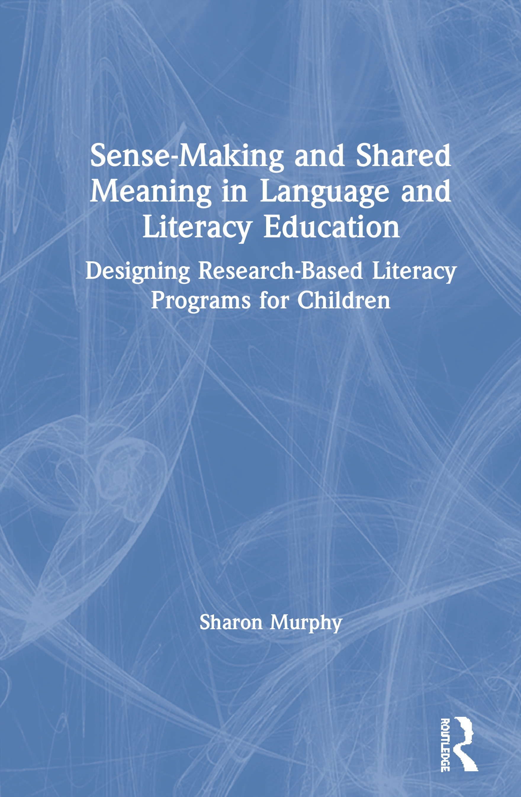 Sense-Making and Shared Meaning in Language and Literacy Education: Designing Research-Based Literacy Programs for Children, 1st Edition (Paperback) book cover