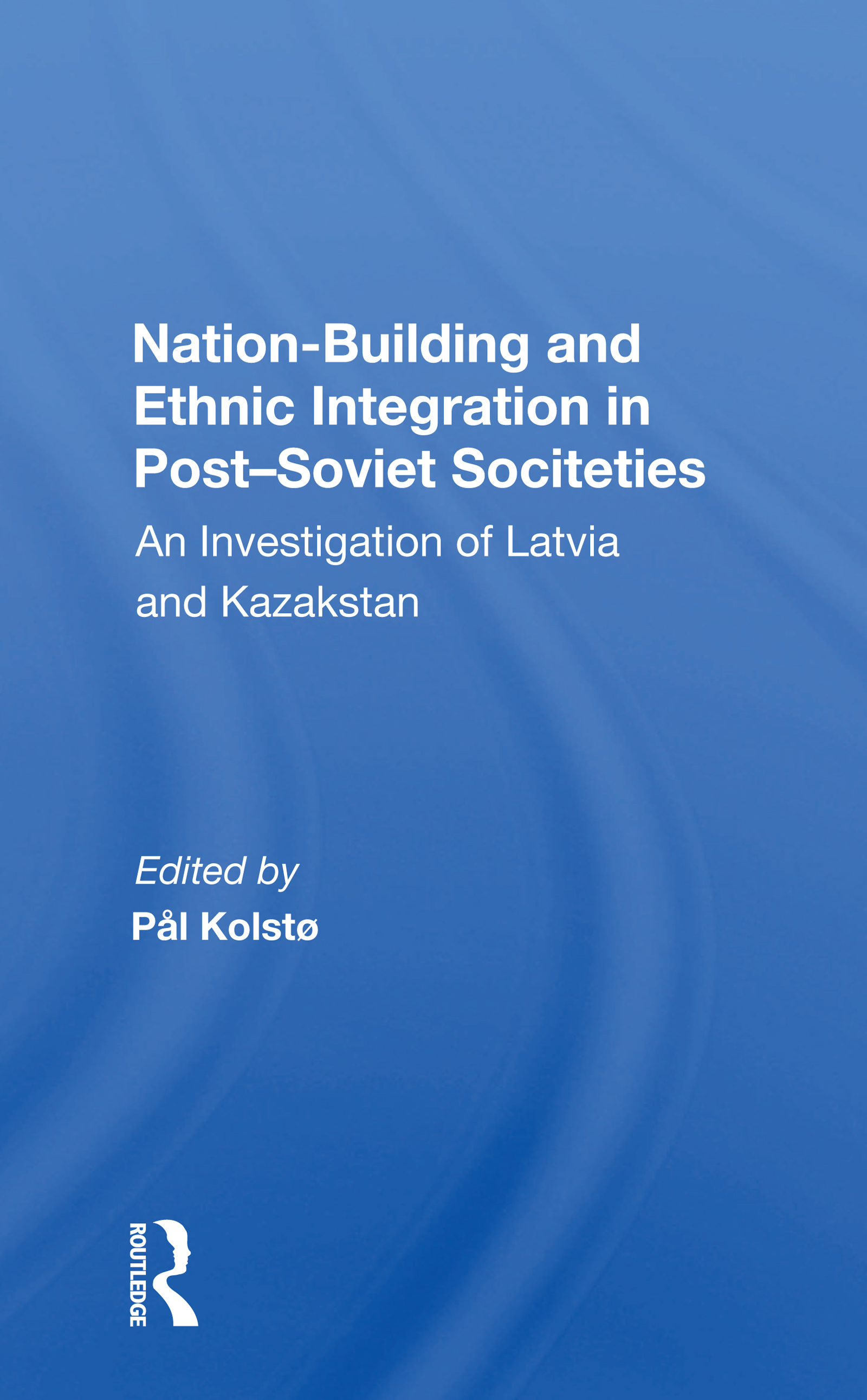 Nation-Building and Ethnic Integration in Post-Soviet Societies