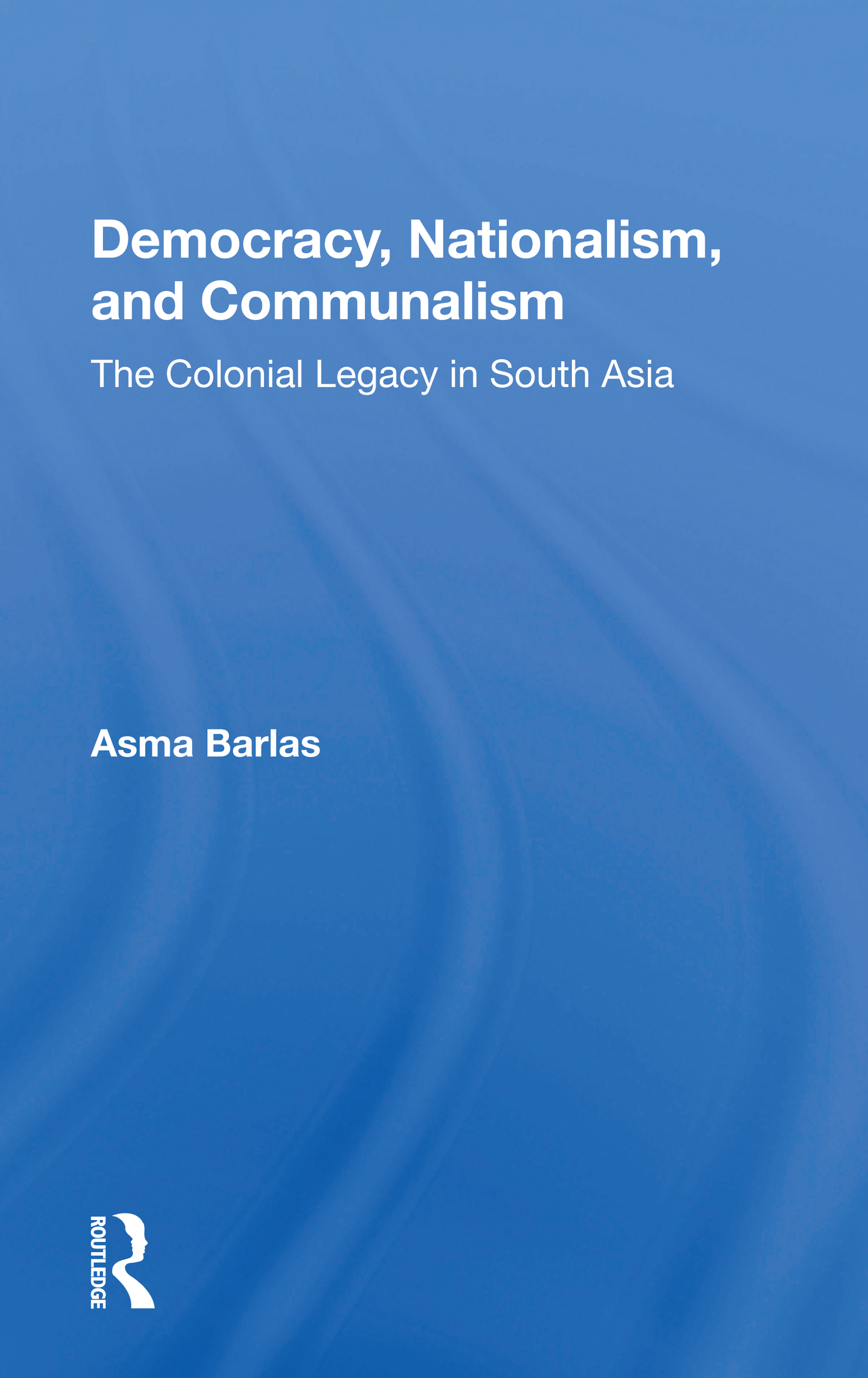 Colonial Hindu Politics: Democracy, Nationalism, and Communalism