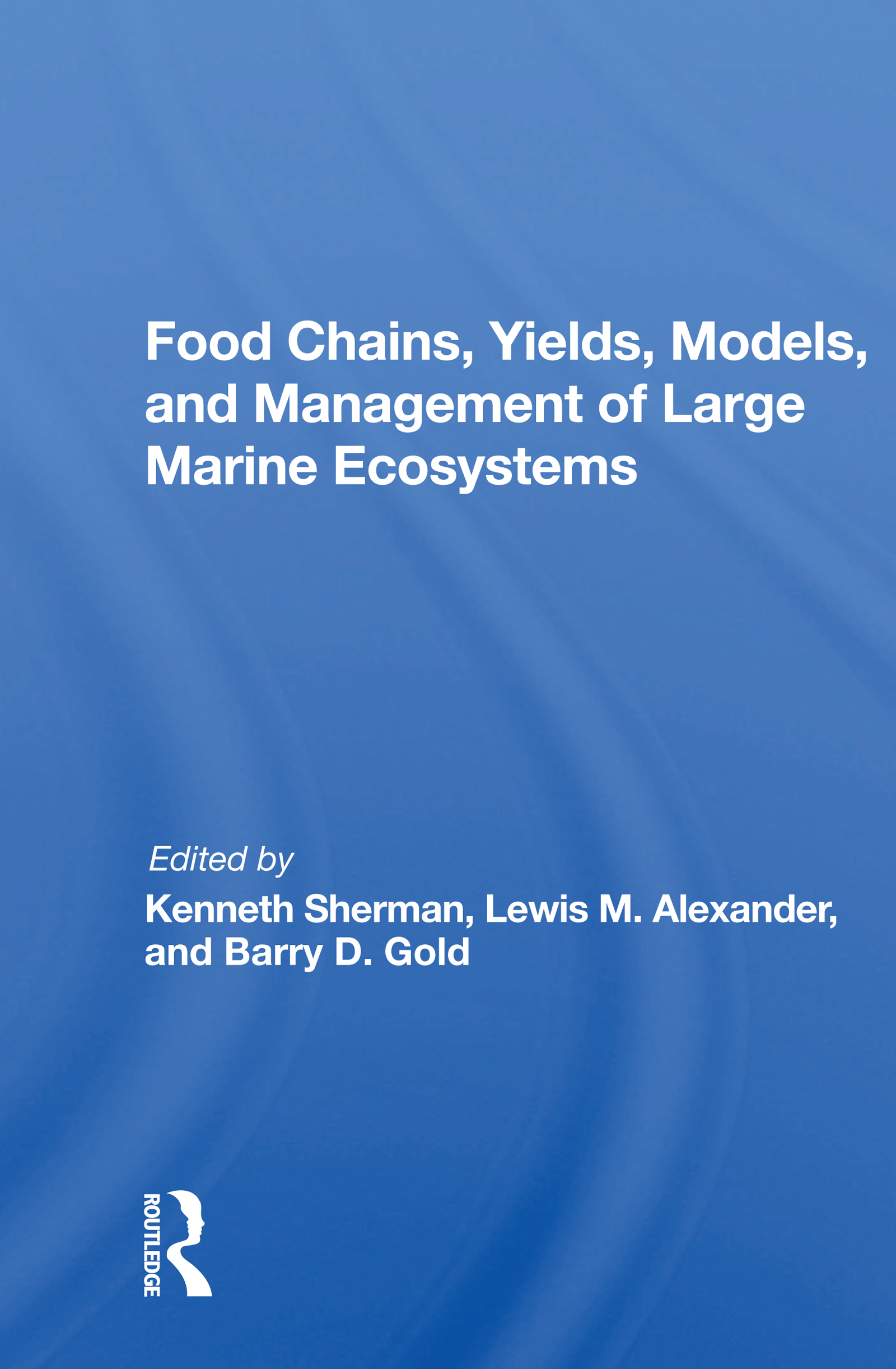 Food Chains, Yields, Models, and Management of Large Marine Ecosystems
