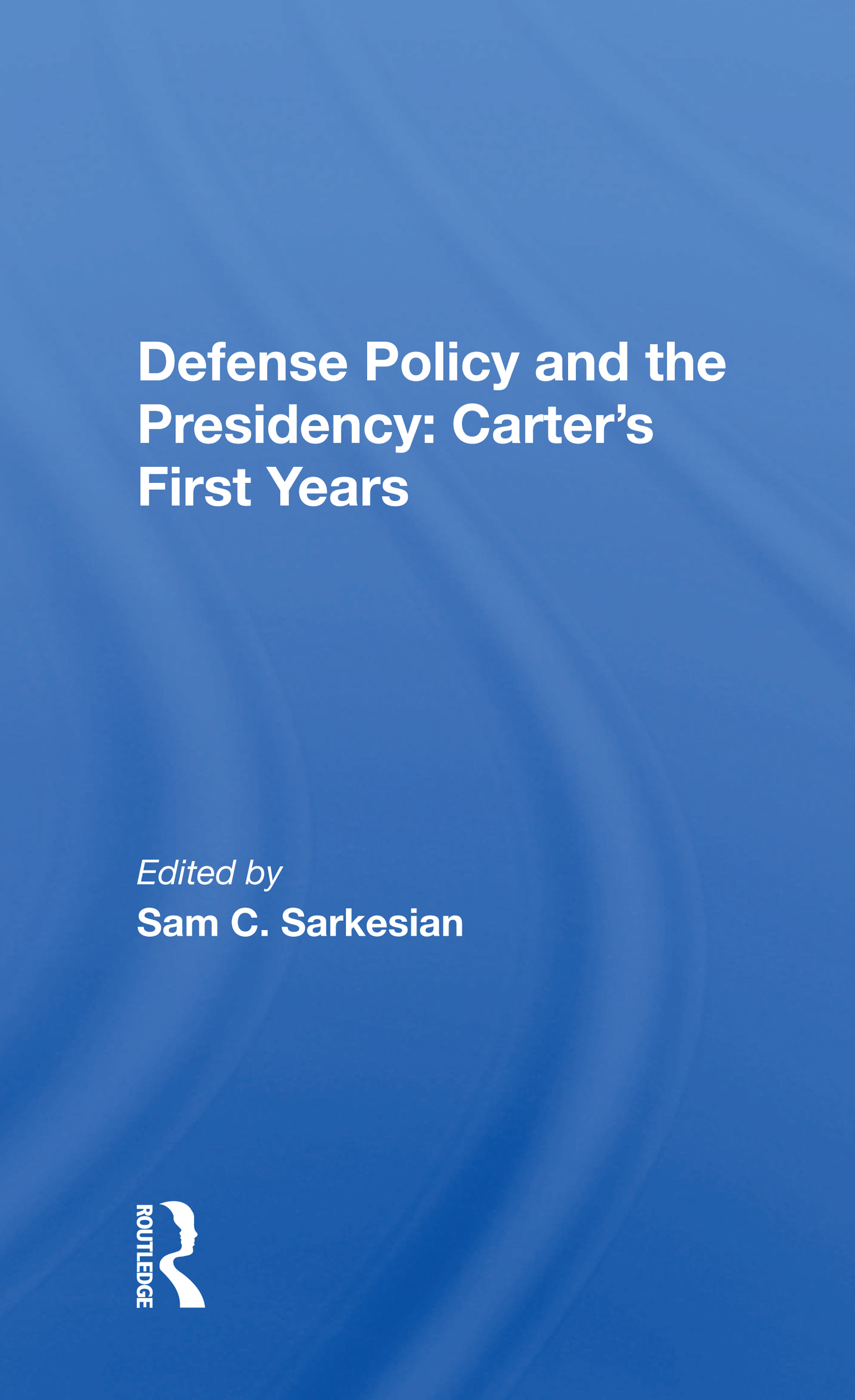 Defense Policy and the Presidency: Carter's First Years