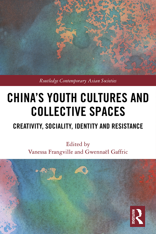China's Youth Cultures and Collective Spaces: Creativity, Sociality, Identity and Resistance book cover