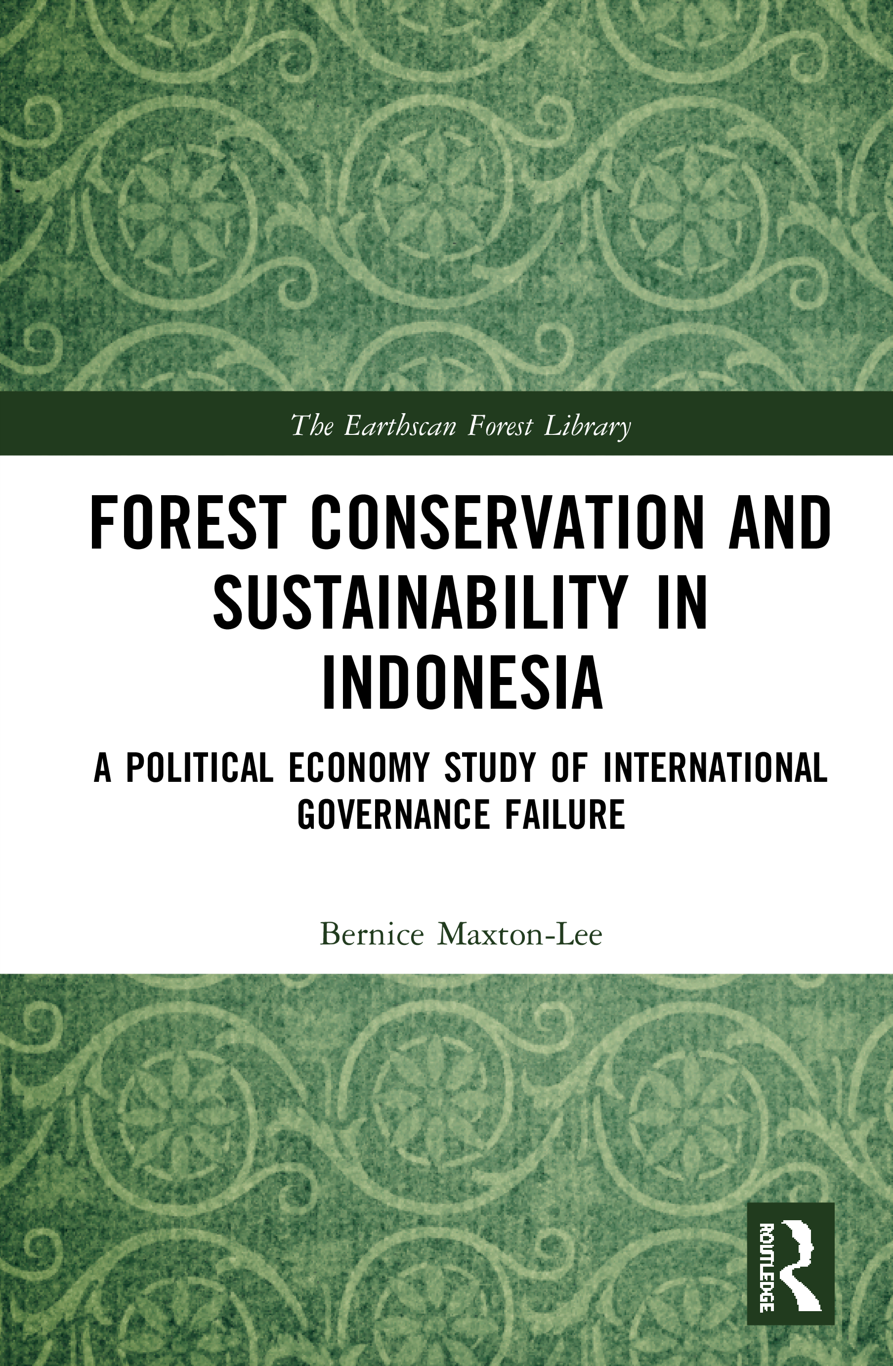 Forest Conservation and Sustainability in Indonesia: A Political Economy Study of International Governance Failure book cover