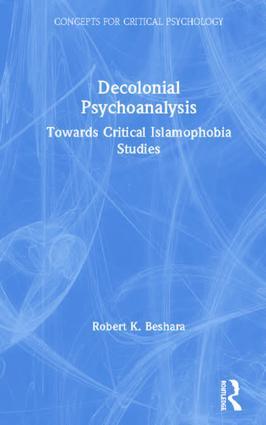 Decolonial Psychoanalysis: Towards Critical Islamophobia Studies book cover