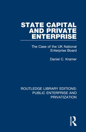 State Capital and Private Enterprise: The Case of the UK National Enterprise Board, 1st Edition (Hardback) book cover
