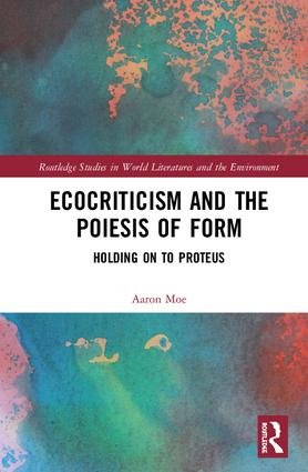 Ecocriticism and the Poiesis of Form: Holding on to Proteus, 1st Edition (Hardback) book cover